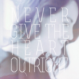 never give the heart ouright