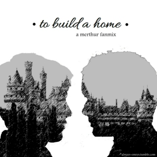 To Build a Home - Merthur