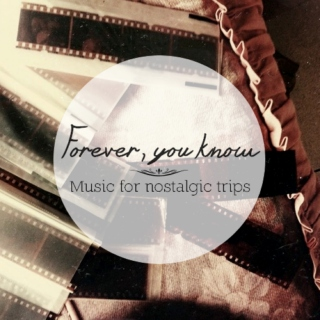 Forever, you know