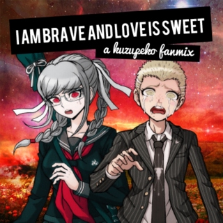 i am brave and love is sweet