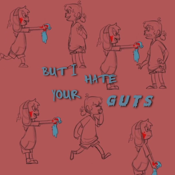 but I hate your guts