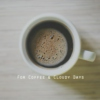 For Coffee & Cloudy Days