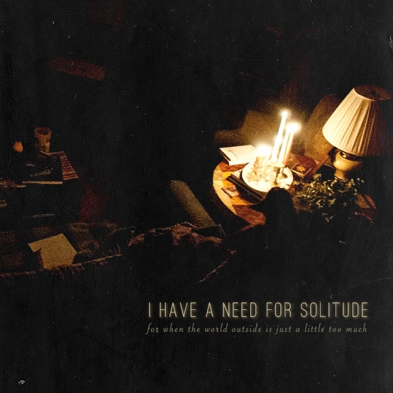 i have a need for solitude