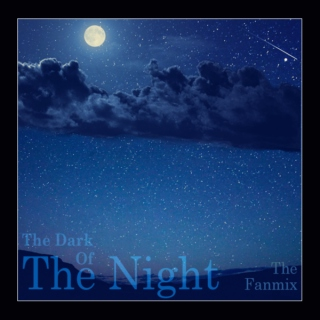 The Dark Of The Night - The Fanmix