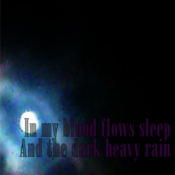 And the dark heavy rain...