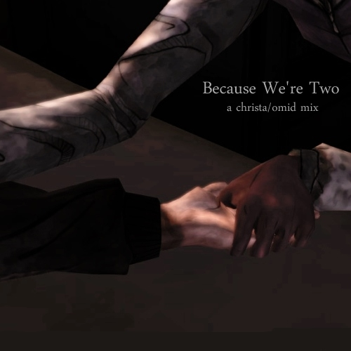 Because We're Two - A Christa/Omid Mix