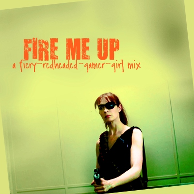 Fire Me Up [a fiery-red-headed-gamer-girl mix]