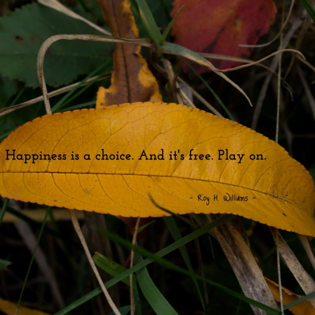 Happiness is a choice. And it's free