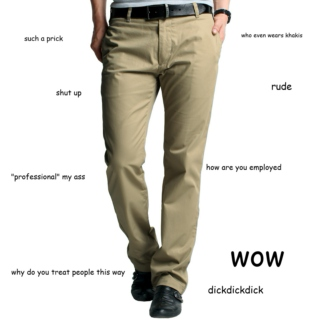fuck you and your stupid khakis