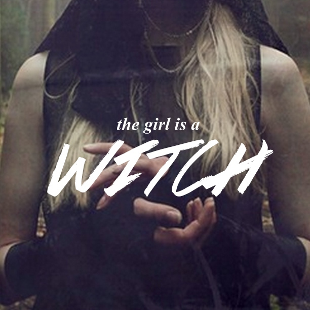 the girl is a w i t c h