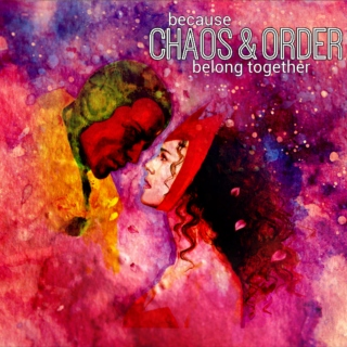 Because Chaos & Order Belong Together