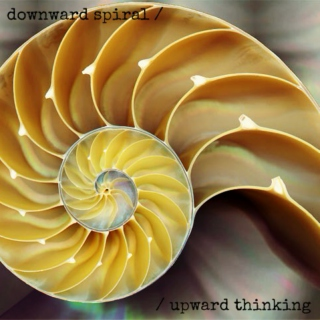 downward spiral // upward thinking
