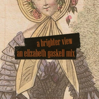a brighter view - an elizabeth gaskell mix