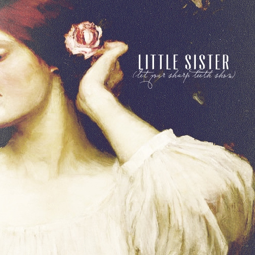 little sister (let your sharp teeth show)