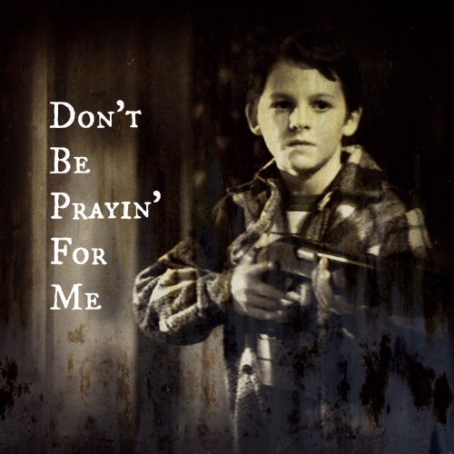 Don't Be Prayin' For Me