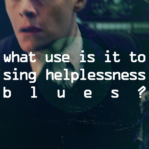 what use is it to sing helplessness blues?