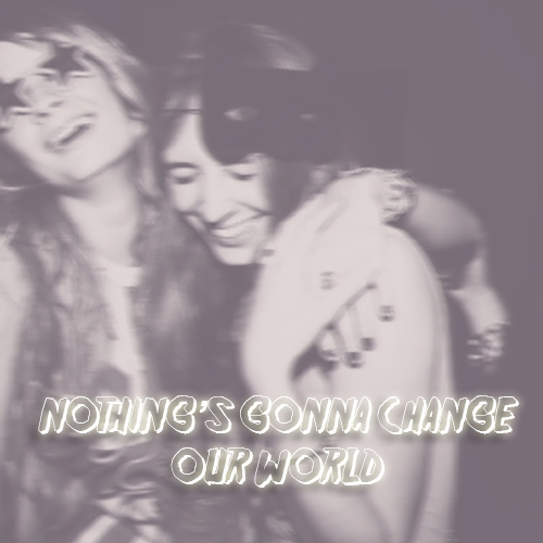 Nothing's Gonna Change Our World