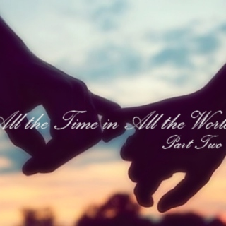 All the Time in All the Worlds - Part Two