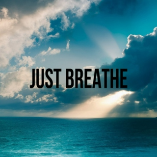~just breathe~