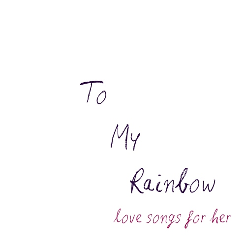 For my Rainbow