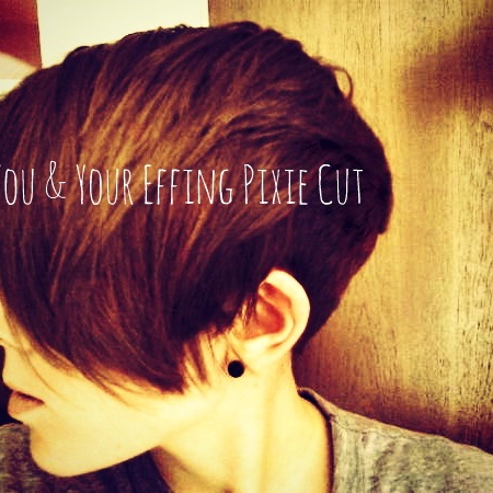 You & Your Effing Pixie Cut