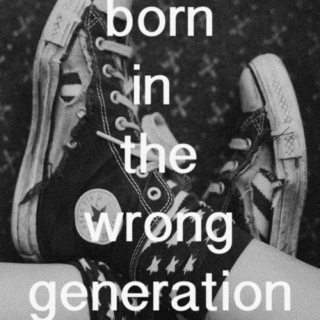I was born in the wrong era...