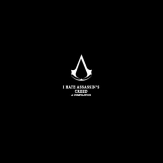 i hate assassin's creed