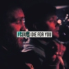 I Could Die For You - a fanmix