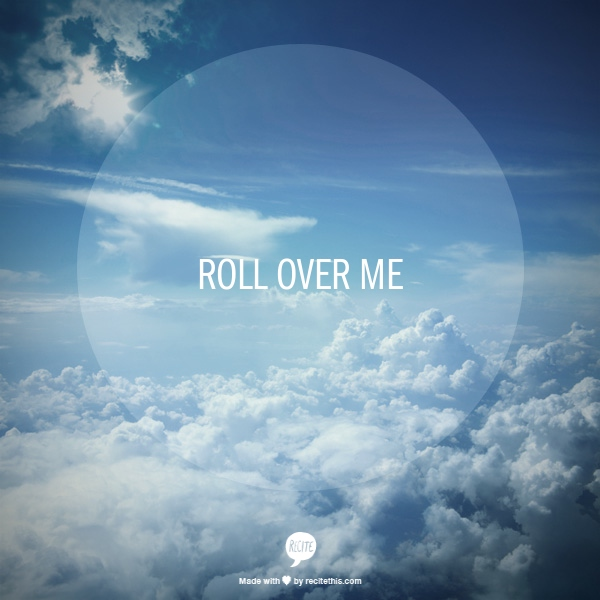 ROLL OVER ME