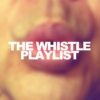 The Whistle Playlist
