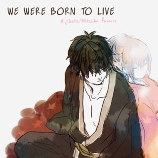 we were born to live