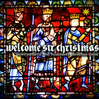 Welcome Sir Christmas: more medieval and renaissance Christmas music