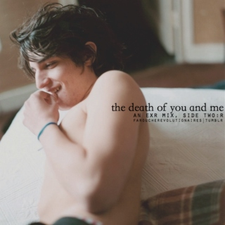 the death of you and me;