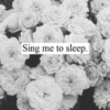 Sing Me To Sleep.