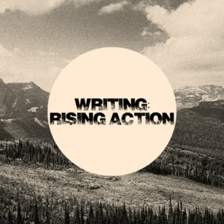 Writing: Rising Action