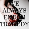 We Always End in Tragedy