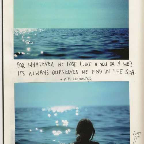 It's always ourselves we find in the sea
