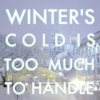 Winter's Cold is Too Much to Handle