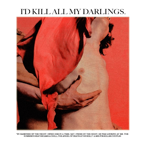 i'd kill all my darlings for you, my love