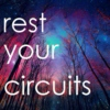 rest your circuits
