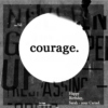 courage. (happy bday sarah)