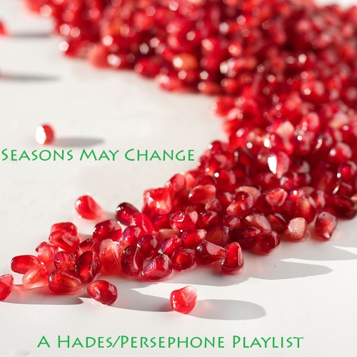 Seasons May Change | A Hades/Persephone Playlist