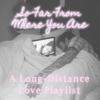So Far From Where You Are - A Long-Distance Love Playlist