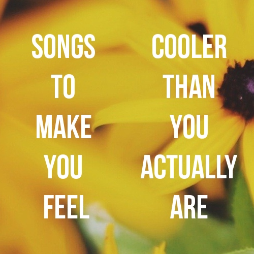 songs to make you feel cooler than you really are