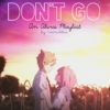 Don't Go [an Akirai playlist]