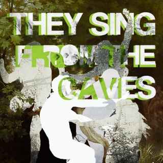 they sing from the caves
