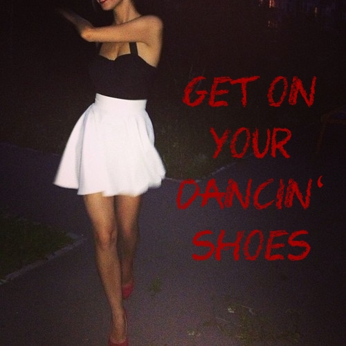 Get On Your Dancin' Shoes