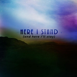 here i stand (and here i'll stay)