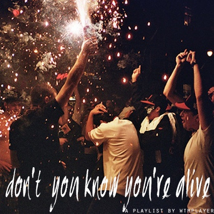 don't you know you're alive