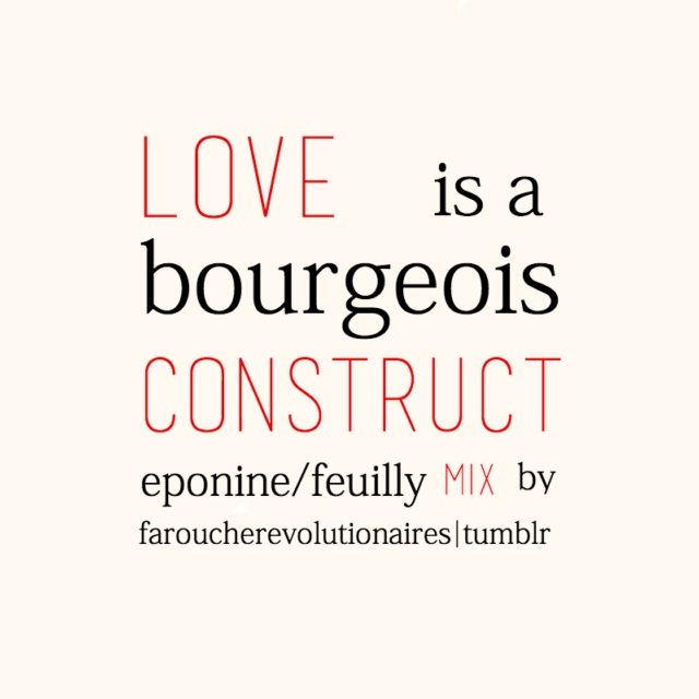 love is a bourgeois construct;